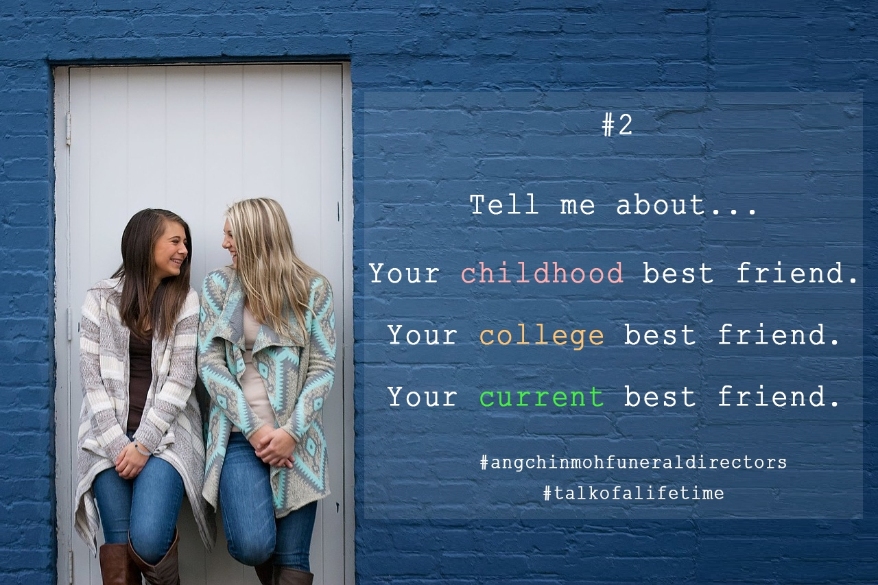 Tell me about your childhood best friend, your college best friend, your current best friend.