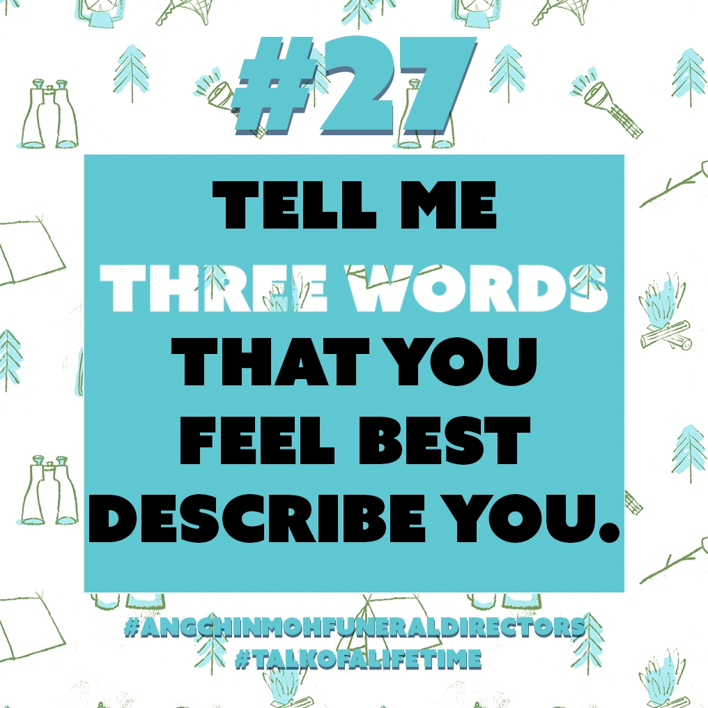 Tell me three words that you feel best describe you.