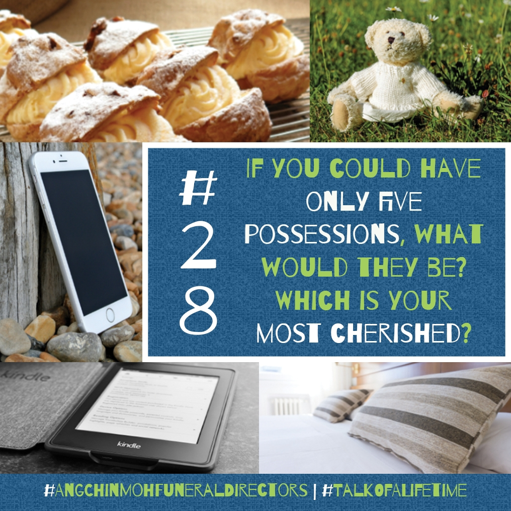 If you could have only five possessions, what would they be? Which is your most cherished?