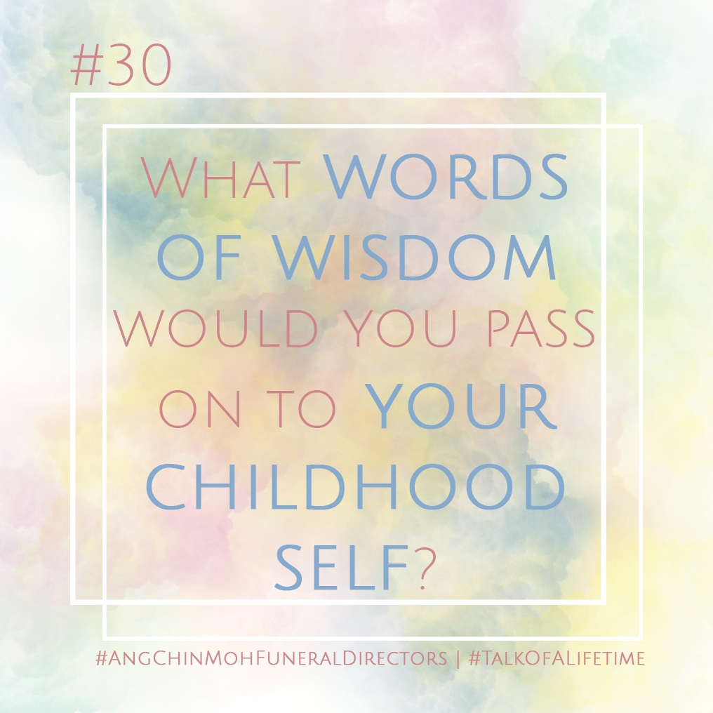 What words of wisdom would you pass on to your childhood self?