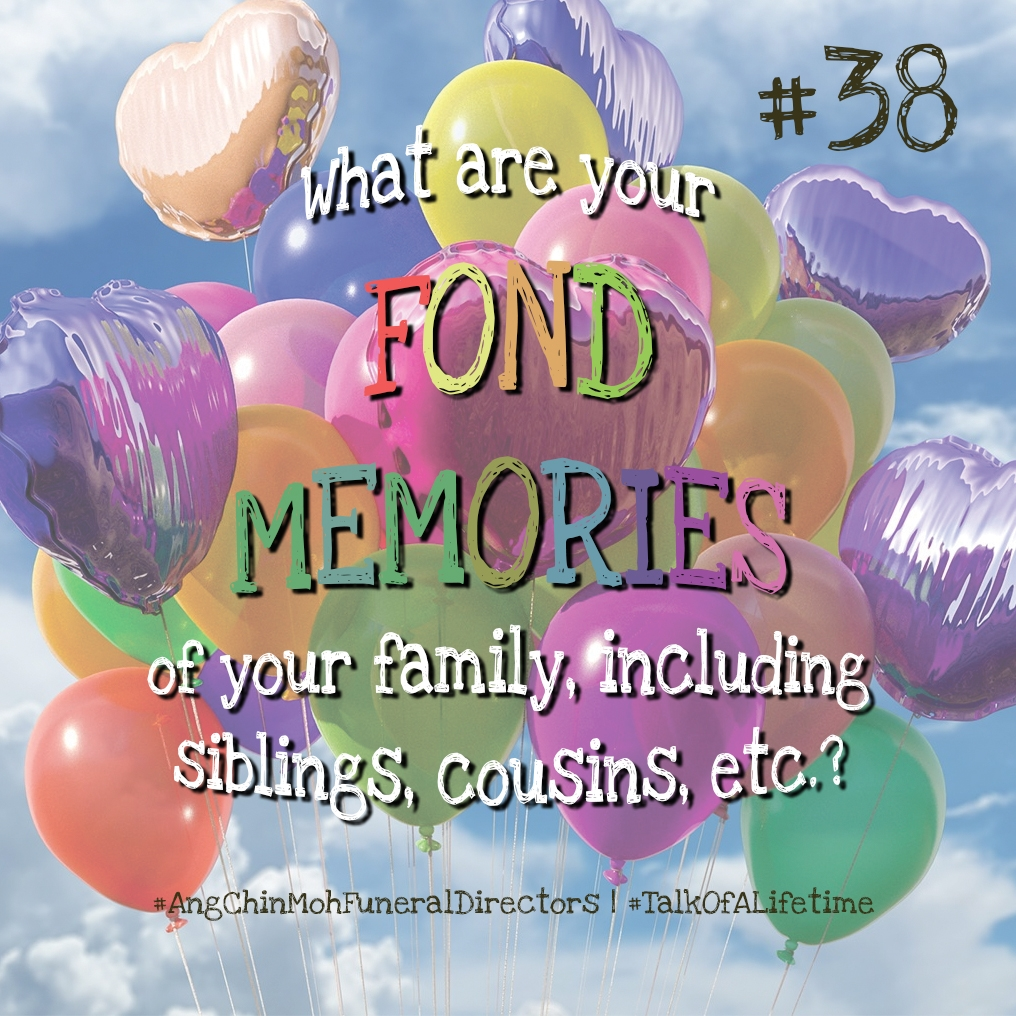 What are your found memories of your family, including siblings, cousins, etc