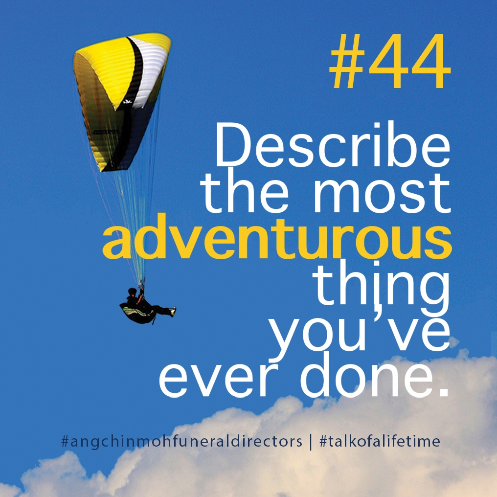Describe the most adventurous thing you've ever done.